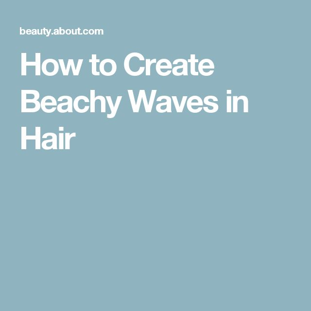 How to Create Beachy Waves in Hair