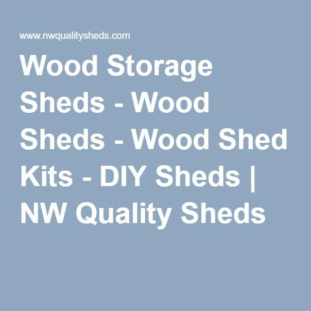 Wood Storage Sheds - Wood Sheds - Wood Shed Kits - DIY Sheds   NW Quality Sheds