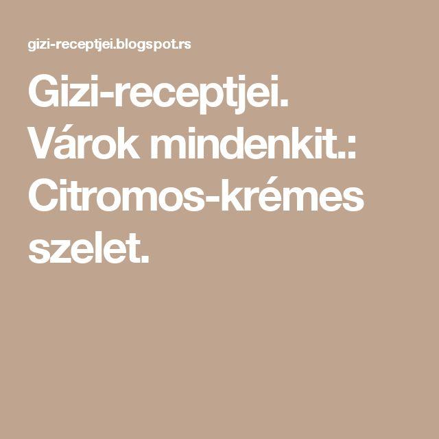 Gizi-receptjei.  Várok mindenkit.: Citromos-krémes szelet.
