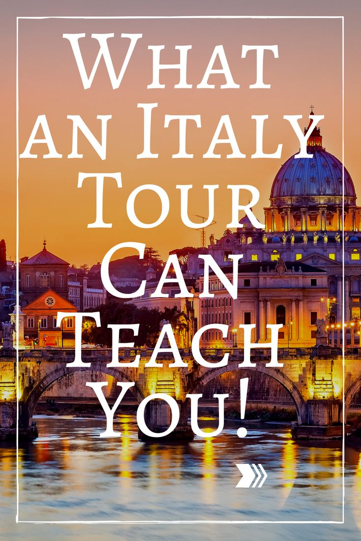 What an Italy Tour Can Teach You!