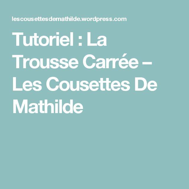 Tutoriel : La Trousse Carrée – Les Cousettes De Mathilde