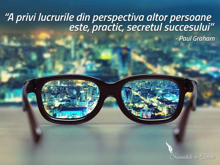 """""""A privi lucrurile din perspectiva altor persoane  este, practic, secretul succesului"""" - Paul Graham"""