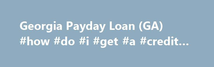 Georgia Payday Loan (GA) #how #do #i #get #a #credit #report http://credits.remmont.com/georgia-payday-loan-ga-how-do-i-get-a-credit-report/  #loans with no credit check # Georgia Payday Loan Payday loans are not allowed in Georgia; however, speedy financial help is still available through SameDayPayday, with the aim of making life more comfortable for you financially. A payday loan can…  Read moreThe post Georgia Payday Loan (GA) #how #do #i #get #a #credit #report appeared first on…
