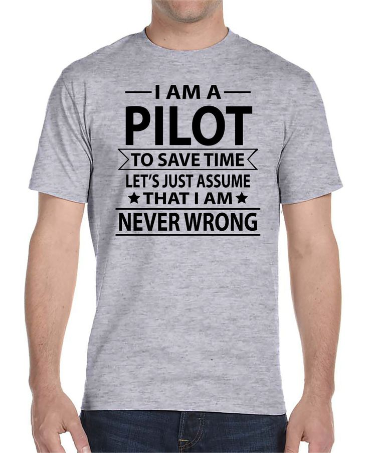 I Am A Pilot To Save Time Let's Just Assume That I'm Never Wrong - Unisex T-Shirt - Pilot Shirt - Pilot Gift by WildWindApparel on Etsy
