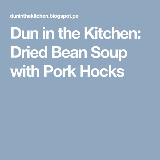 Dun in the Kitchen: Dried Bean Soup with Pork Hocks