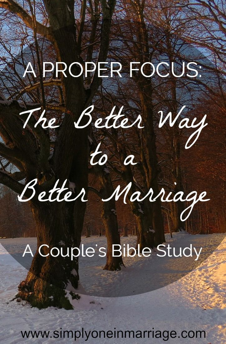 A Proper Focus: The Better Way to a Better Marriage - A Couple's Bible Study