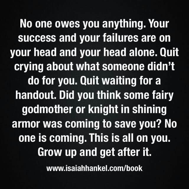 No one owes you anything. ...grow up!