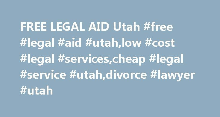 FREE LEGAL AID Utah #free #legal #aid #utah,low #cost #legal #services,cheap #legal #service #utah,divorce #lawyer #utah http://papua-new-guinea.nef2.com/free-legal-aid-utah-free-legal-aid-utahlow-cost-legal-servicescheap-legal-service-utahdivorce-lawyer-utah/  # Free Legal Aid UTAH To qualify, residents must have incomes that are under 125% of the federal poverty level and be a Utah resident and a US citizen or eligible alien (except in domestic violence cases.) CASE TYPES: divorce…