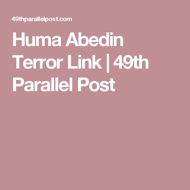 Huma Abedin Terror Link | 49th Parallel Post