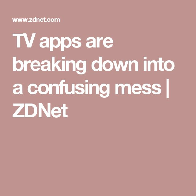 TV apps are breaking down into a confusing mess   ZDNet