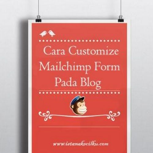 Tips Blogger: Cara Customize Form Email Berlangganan Mailchimp Pada Blog Anda