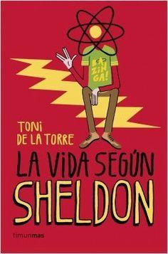 """""""La vida según Sheldon"""" de Toni de la Torre. Descubre la guía para la vida de Sheldon Cooper, el personaje más querido de The Big Bang Theory  Megalómano, maniático, huraño y misántropo: Sheldon Cooper no es precisamente el personaje más adorable del mundo de la televisión y aún así es el personaje más querido de The Big Bang Theory.:  • el horario semanal.  • el contrato de compañeros de piso. 791 TOR vid"""