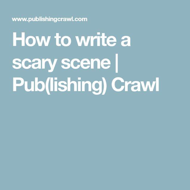 how to write a scary scene  publishing crawl  writing