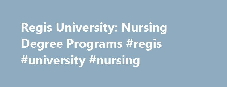 Regis University: Nursing Degree Programs #regis #university #nursing http://north-carolina.remmont.com/regis-university-nursing-degree-programs-regis-university-nursing/  # Degree Nursing Regis University Loretto Heights School of Nursing Regis University is a Private not-for-profit institution with a campus in Denver, Colorado. The institution is approved to offer nursing programs by the Colorado Board of Nursing. The Denver, Colorado campus for Regis University is located in a City…