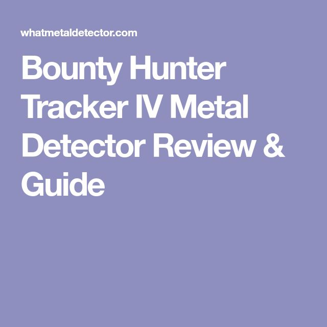 Bounty Hunter Tracker IV Metal Detector Review & Guide