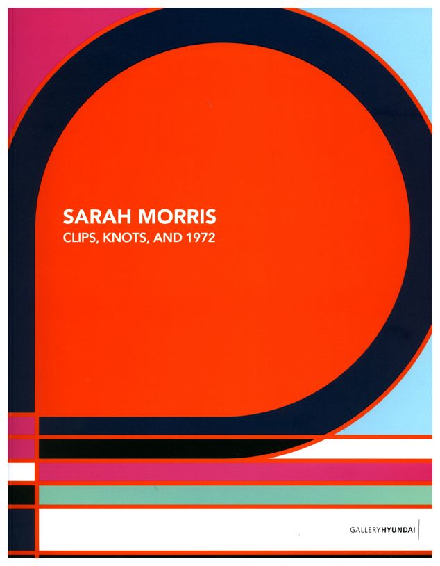 Sarah Morris Clips, Knots, and 1972, Published by Gallery Hyundai, Seoul, 2010