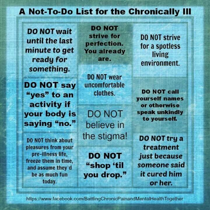 "A ""Do not list"" for the chronically ill...I am so guilty of the 1st one: Waiting until the last minute to get ready for something, and it bites me in the ass every single time!!!"