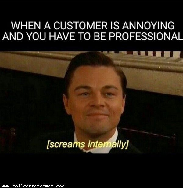 When a caller is being annoying and you have to be professional - http://www.callcentermemes.com/when-a-caller-is-being-annoying-and-you-have-to-be-professional/