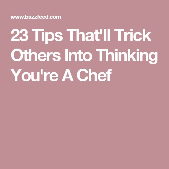 23 Tips That'll Trick Others Into Thinking You're A Chef