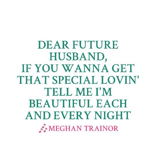 Meghan Trainor- dear future husband... Too cute!!