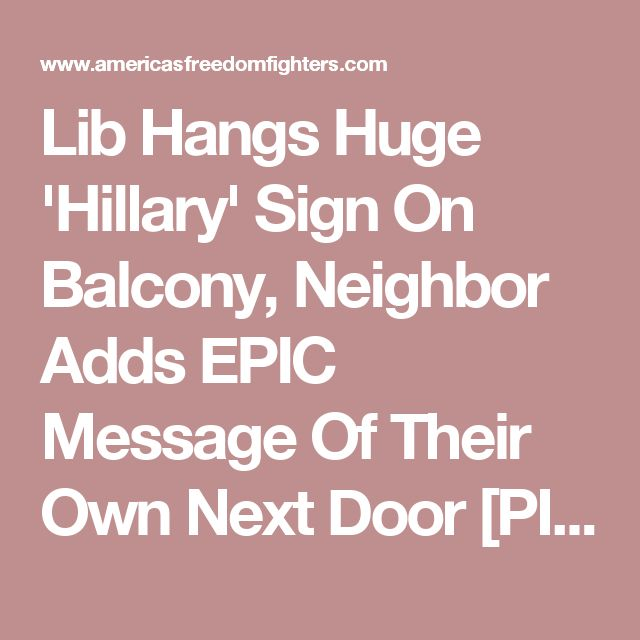 Lib Hangs Huge 'Hillary' Sign On Balcony, Neighbor Adds EPIC Message Of Their Own Next Door [PIC]