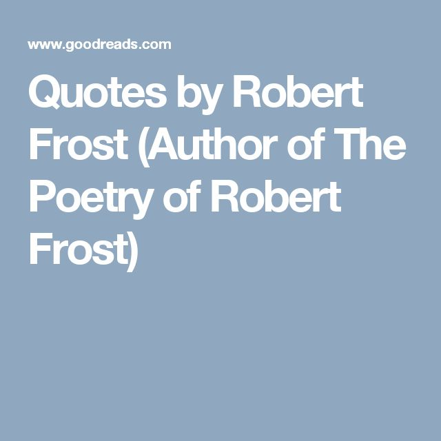 Quotes by Robert Frost (Author of The Poetry of Robert Frost)