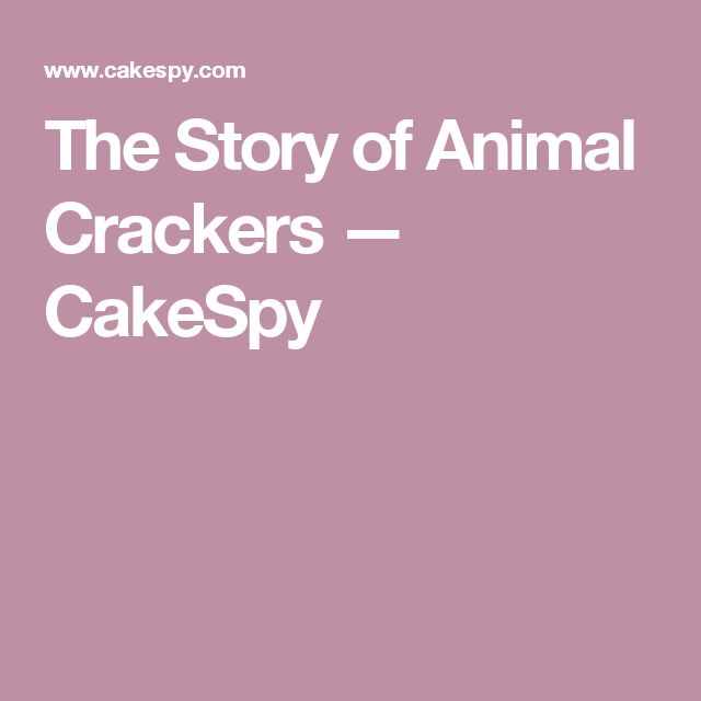 The Story of Animal Crackers — CakeSpy