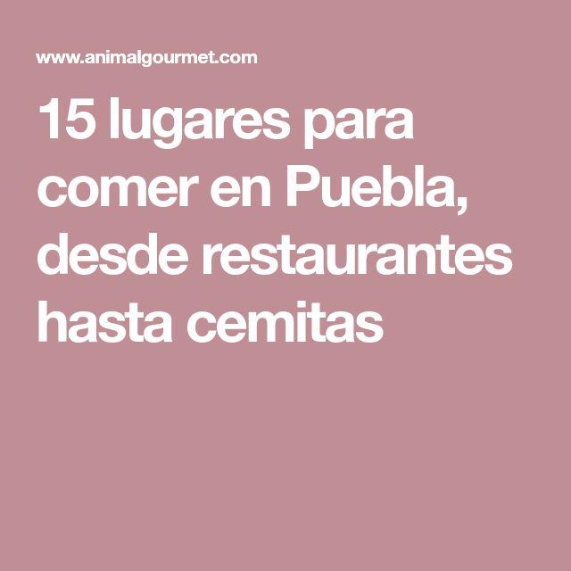 15 lugares para comer en Puebla, desde restaurantes hasta cemitas