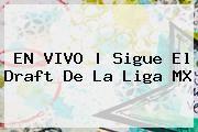 http://tecnoautos.com/wp-content/uploads/imagenes/tendencias/thumbs/en-vivo-sigue-el-draft-de-la-liga-mx.jpg Draft Liga MX. EN VIVO | Sigue el Draft de la Liga MX, Enlaces, Imágenes, Videos y Tweets - http://tecnoautos.com/actualidad/draft-liga-mx-en-vivo-sigue-el-draft-de-la-liga-mx/