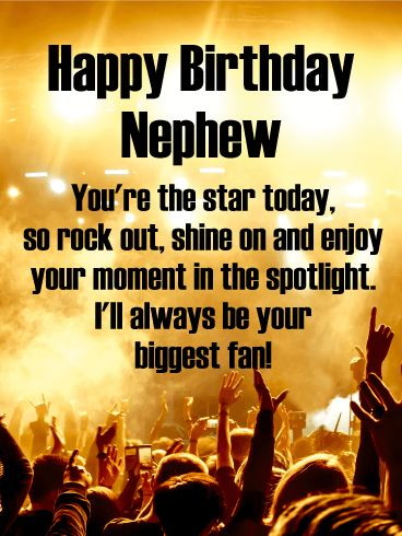 You're the Star! Happy Birthday Card for Nephew: Let your nephew know he totally rocks with this cool birthday card! A pumped up crowd below and bright lights above sets the stage for an unforgettable celebration where he's the star. What a great way to wish him the best day ever from his biggest fan.