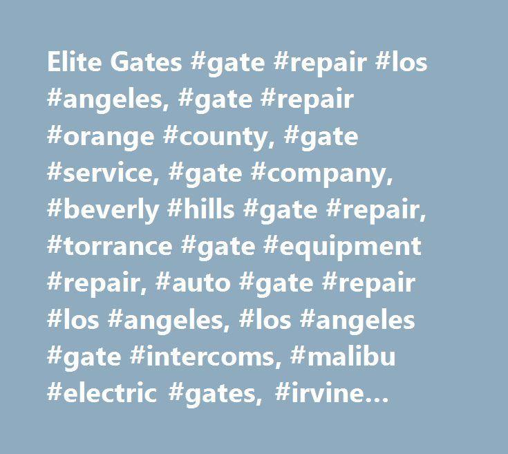 Elite Gates #gate #repair #los #angeles, #gate #repair #orange #county, #gate #service, #gate #company, #beverly #hills #gate #repair, #torrance #gate #equipment #repair, #auto #gate #repair #los #angeles, #los #angeles #gate #intercoms, #malibu #electric #gates, #irvine #gates, #iron #gates #beverly #hills, #la #custom #gates, #gates #los #angeles, #gate #service, #newport #beach #gate #repair, #laguna #beach #gates, #fix #gates, #gate #opener #installation, #gate #remote #installation…