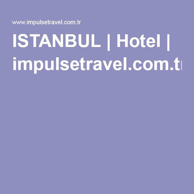 ISTANBUL | Hotel | impulsetravel.com.tr