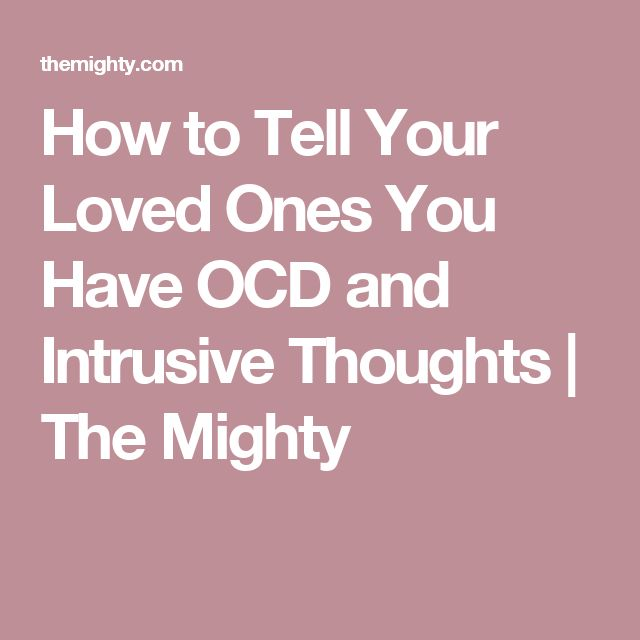 How to Tell Your Loved Ones You Have OCD and Intrusive Thoughts | The Mighty