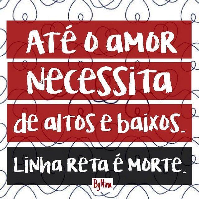 """""""Até o amor necessita de altos e baixos. Linha reta é morte."""" ByNina #frases…"""