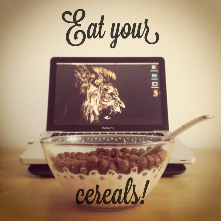 Eat your cereals!