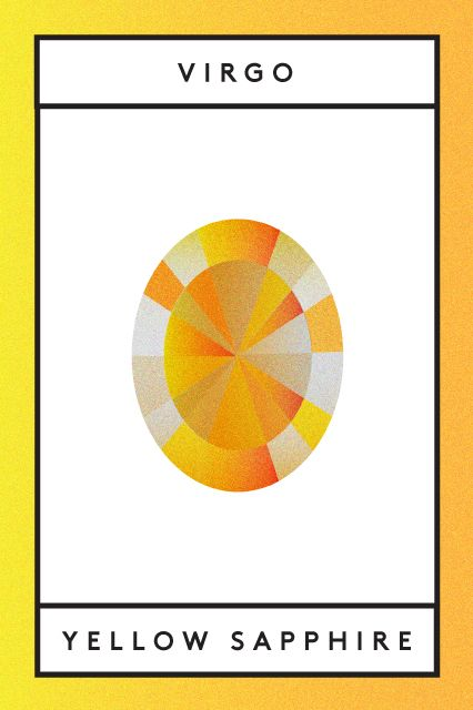 "The Sign: Virgo The Stone: Yellow sapphire Alternate Stones: Carnelian, jasper, and yellow agate Sapphire is a variety of gem that occurs in all colors of the rainbow. You're likely most familiar with its blue and red iterations — September's birthstone and July's (the ruby), respectively. For Virgos, though, we focus on yellow sapphires, which are said to ""make it easier for shy ..."