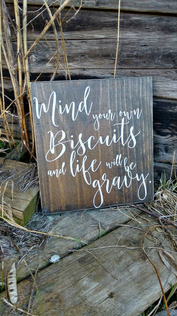 Mind your own biscuits and life will be gravy by MamaSaysSigns