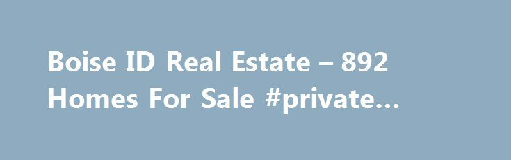 Boise ID Real Estate – 892 Homes For Sale #private #real #estate http://real-estate.nef2.com/boise-id-real-estate-892-homes-for-sale-private-real-estate/  #boise idaho real estate # Boise ID Real Estate Why use Zillow? Zillow helps you find the newest Boise real estate listings. By analyzing information on thousands of single family homes for sale in Boise, Idaho and across the United States, we calculate home values (Zestimates) and the Zillow Home Value Price Index for Boise proper, its…