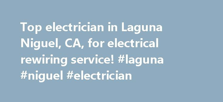 Top electrician in Laguna Niguel, CA, for electrical rewiring service! #laguna #niguel #electrician http://oklahoma-city.remmont.com/top-electrician-in-laguna-niguel-ca-for-electrical-rewiring-service-laguna-niguel-electrician/  # Laguna Niguel s Number One Home Rewiring Experts When it comes to doing a house rewire job, we know that it can be a lot of work. There are other electricians in Laguna Niguel who do things like shutting the power off inside your home or tearing down walls. That s…