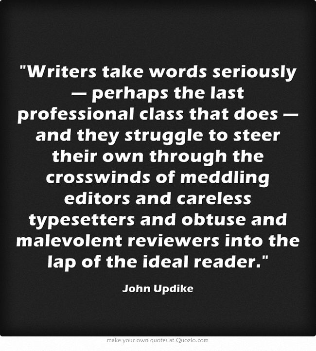"""""""Writers take words seriously — perhaps the last professional..."""