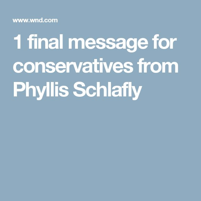 1 final message for conservatives from Phyllis Schlafly