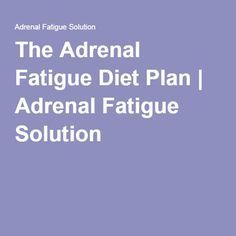 The Adrenal Fatigue Diet Plan   Adrenal Fatigue Solution