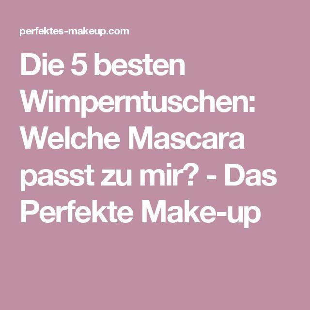 Die 5 besten Wimperntuschen: Welche Mascara passt zu mir? - Das Perfekte Make-up