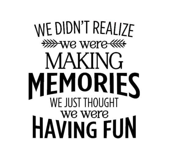 We Didn T Realize We Were Making Memories We Just Thought Etsy In 2021 Making Memories Quotes Memories Quotes Best Quotes
