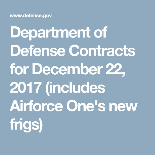 Department of Defense Contracts for December 22, 2017 (includes Airforce One's new frigs)
