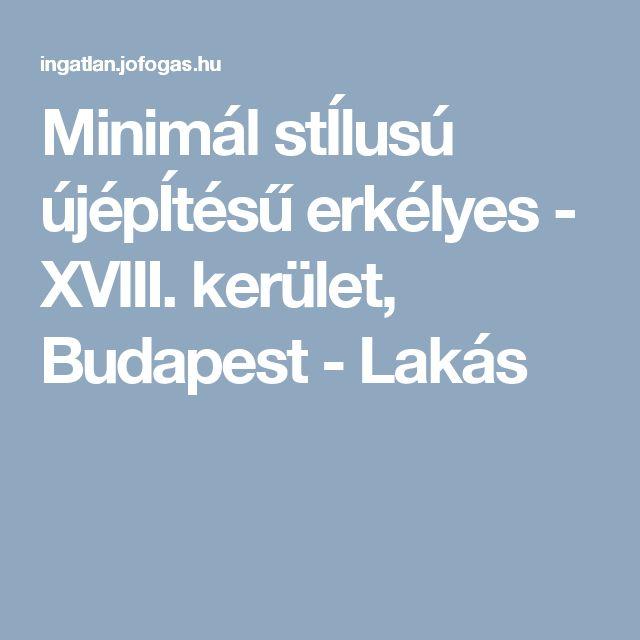 Minimál stÍlusú újépÍtésű erkélyes - XVIII. kerület, Budapest  - Lakás
