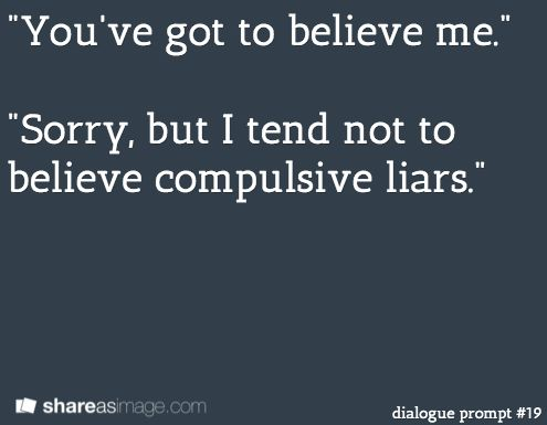 Cannot Tolerate Liars...Just tell the Truth No Matter How Bad You Think It Is