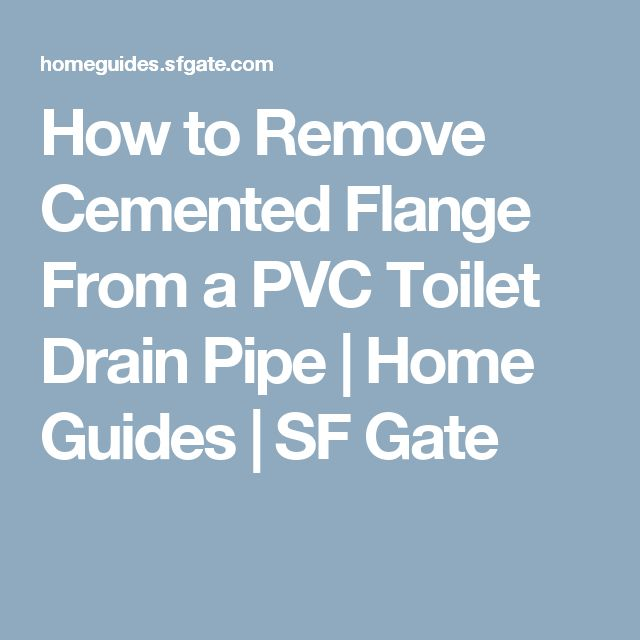 How to Remove Cemented Flange From a PVC Toilet Drain Pipe | Home Guides | SF Gate
