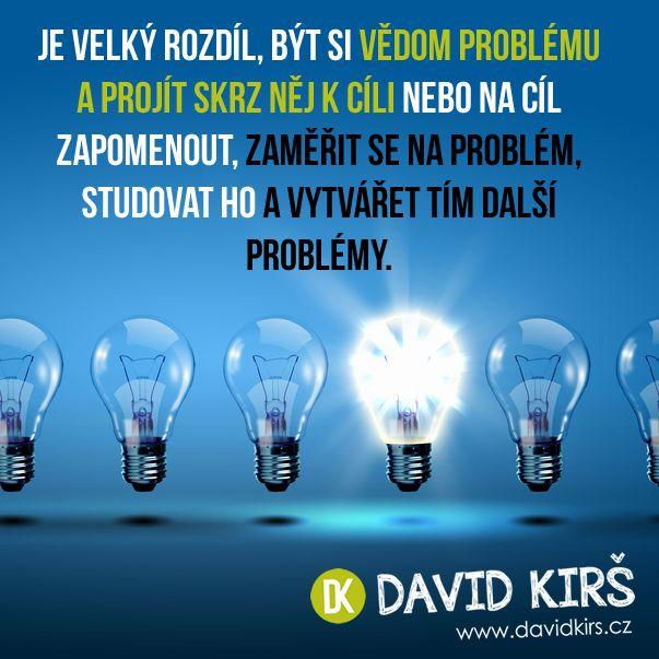 Je velký rozdíl, být si vědom problému a projít skrz něj k cíli nebo na cíl zapomenout, zaměřit se na problém, studovat ho a vytvářet tím další problémy.
