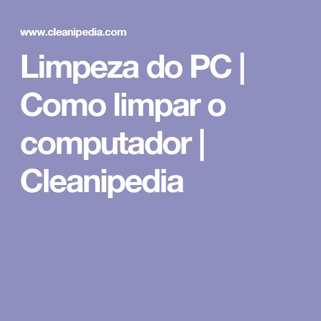 Limpeza do PC | Como limpar o computador | Cleanipedia